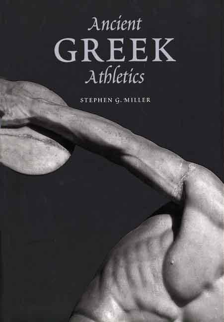 Ancient Greek Athletics By Miller, Stephen G.