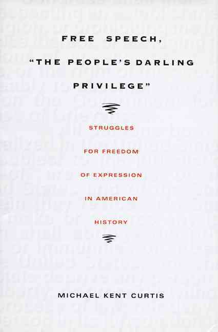 Free Speech, 'the People's Darling Privilege' By Curtis, Michael Kent/ Devins, Neal (EDT)/ Graber, Mark A. (EDT)
